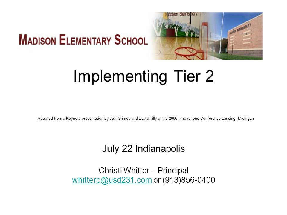 Implementing Tier 2 Adapted from a Keynote presentation by Jeff Grimes and David Tilly at the 2006 Innovations Conference Lansing, Michigan