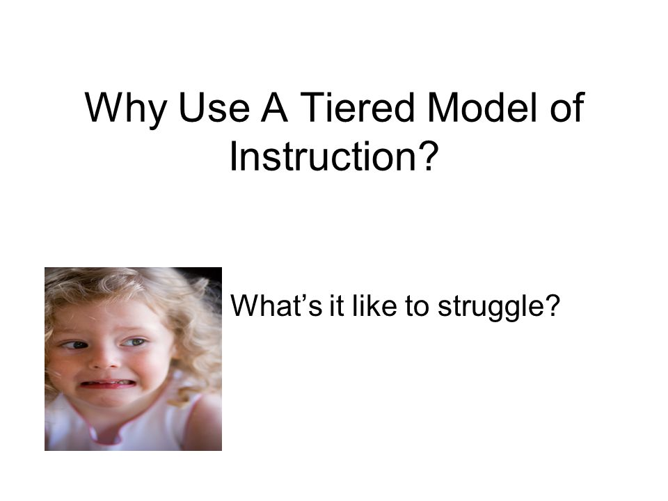 Why Use A Tiered Model of Instruction