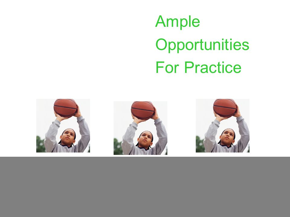 Ample Opportunities For Practice