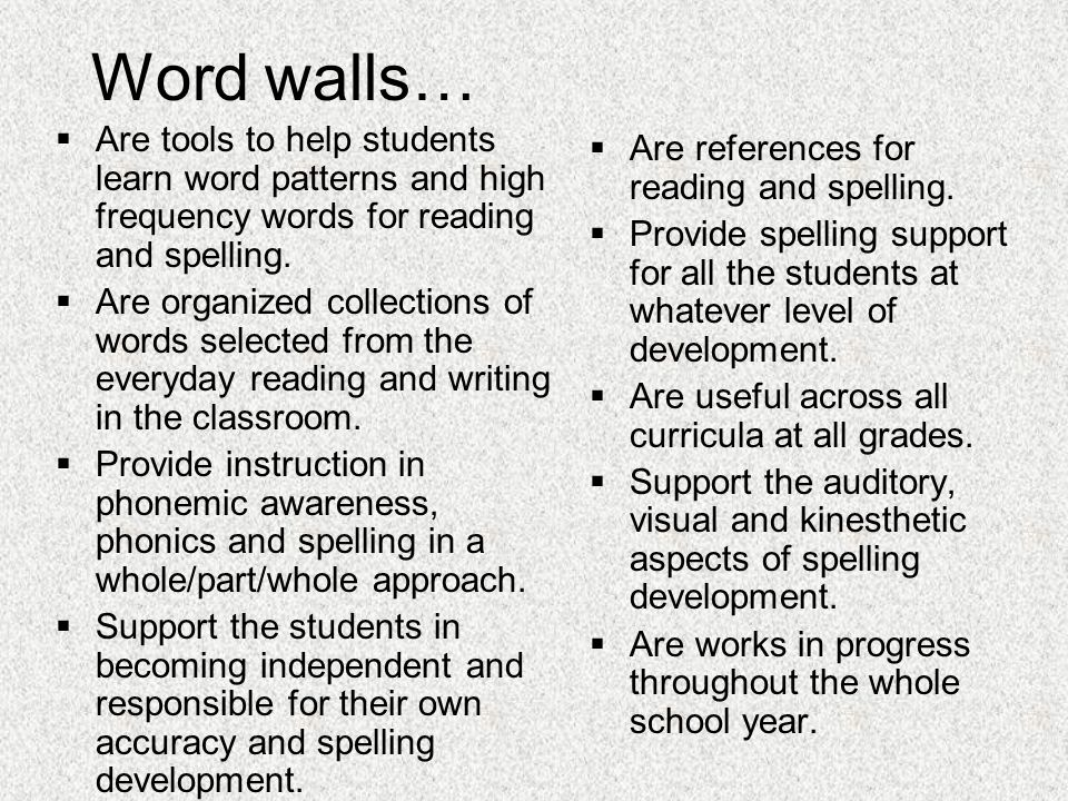 Word walls… Are tools to help students learn word patterns and high frequency words for reading and spelling.