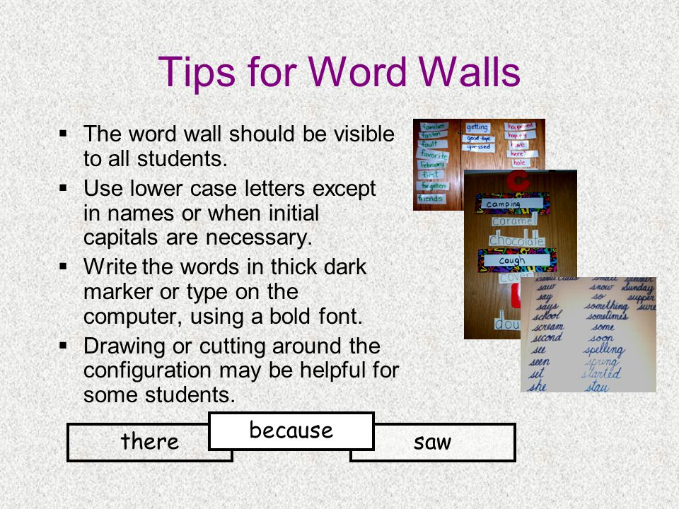 Tips for Word Walls The word wall should be visible to all students.