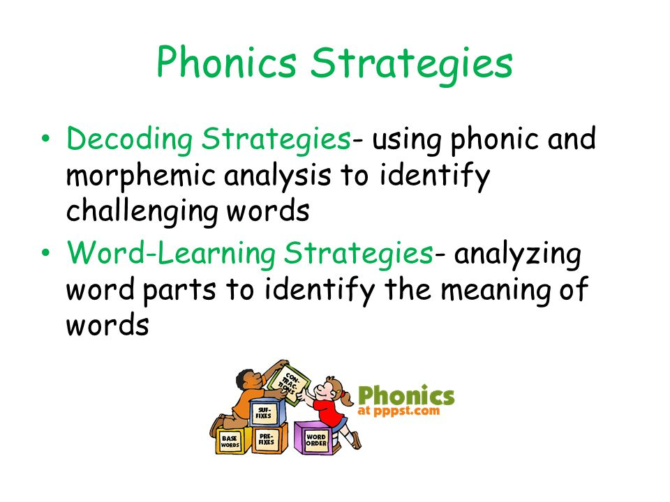 Phonics Strategies Decoding Strategies- using phonic and morphemic analysis to identify challenging words.
