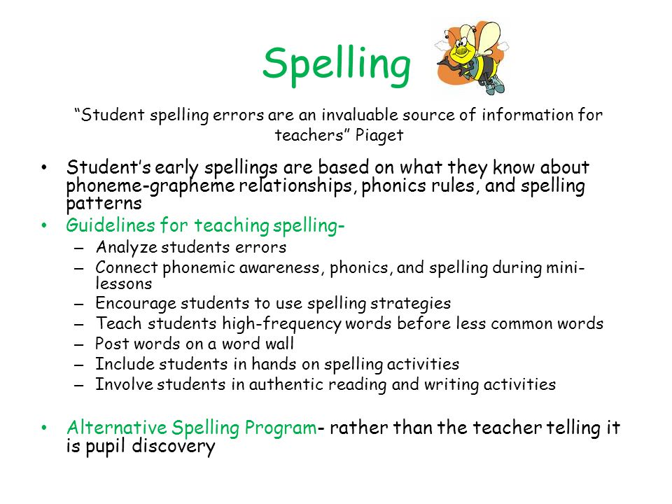 Spelling Student spelling errors are an invaluable source of information for teachers Piaget.