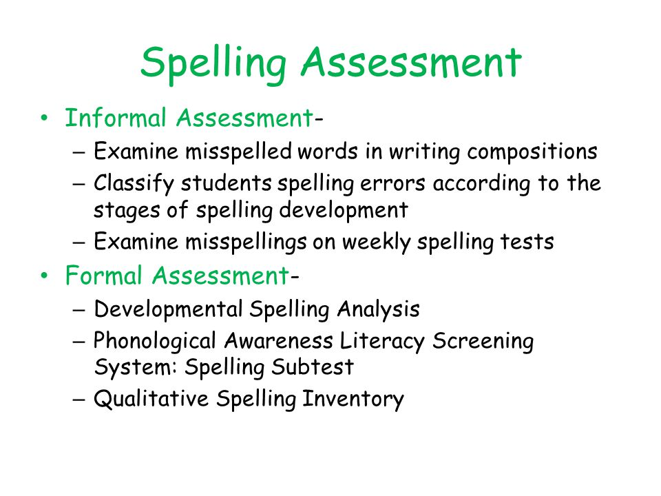 Spelling Assessment Informal Assessment- Formal Assessment-