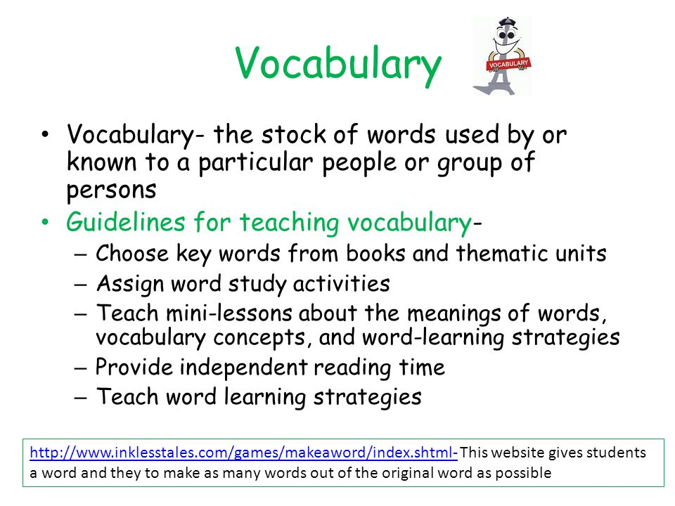 Vocabulary Vocabulary- the stock of words used by or known to a particular people or group of persons.