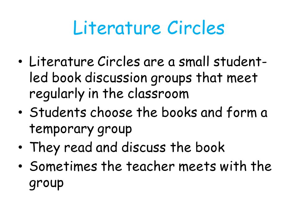 Literature Circles Literature Circles are a small student-led book discussion groups that meet regularly in the classroom.