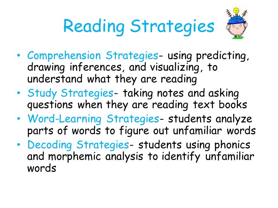 Reading Strategies Comprehension Strategies- using predicting, drawing inferences, and visualizing, to understand what they are reading.