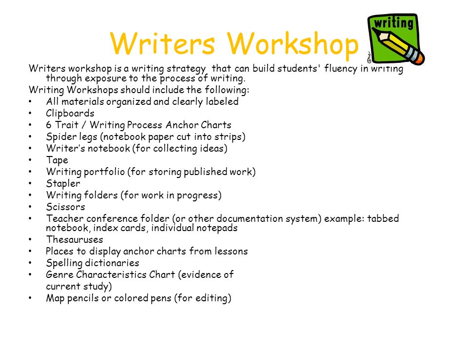 Writers Workshop Writers workshop is a writing strategy that can build students fluency in writing through exposure to the process of writing.