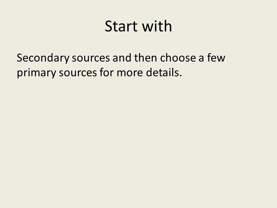 Start with Secondary sources and then choose a few primary sources for more details.