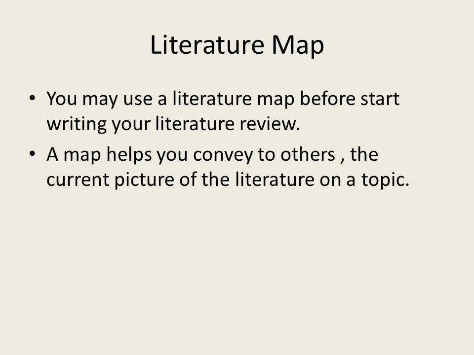 Literature Map You may use a literature map before start writing your literature review.