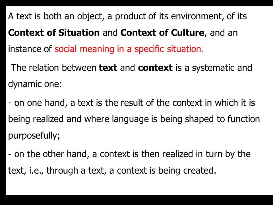 The relation between text and context is a systematic and dynamic one: