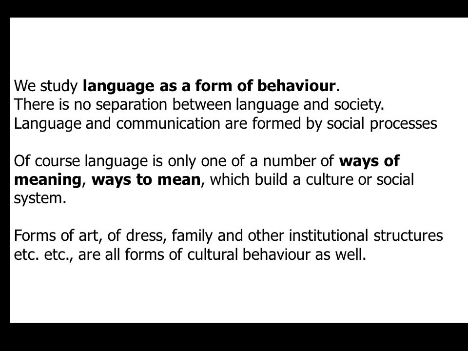 We study language as a form of behaviour.