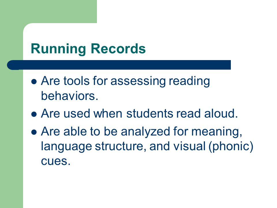 Running Records Are tools for assessing reading behaviors.