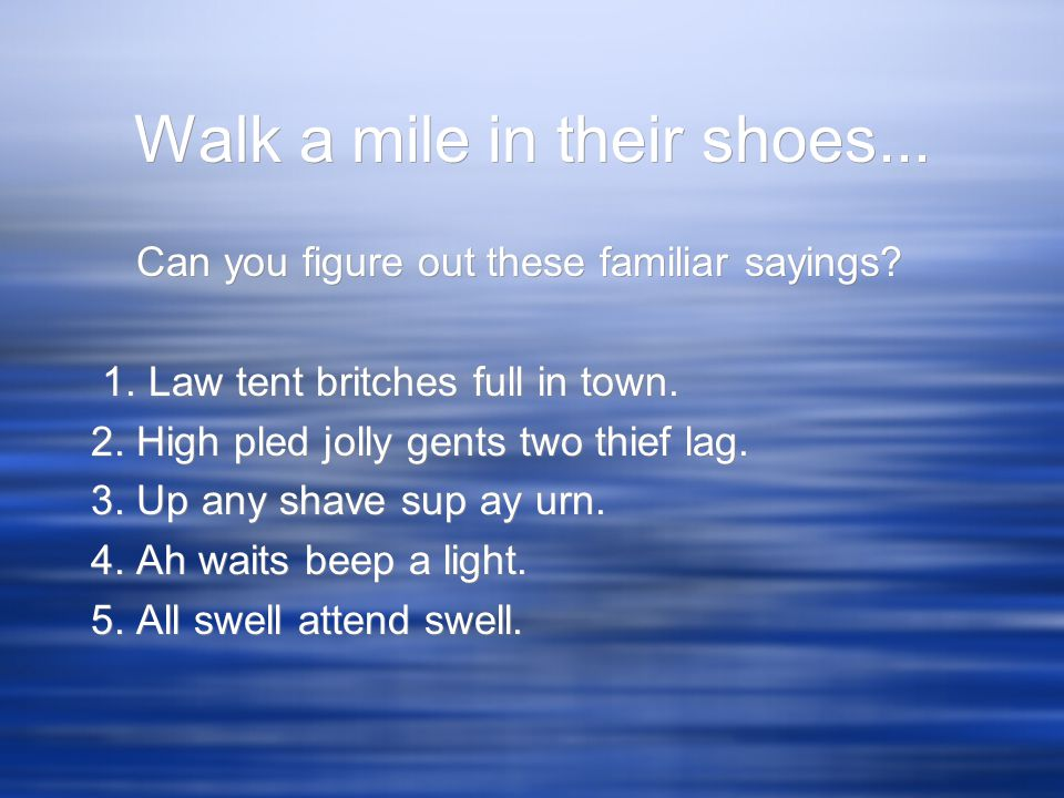 Walk a mile in their shoes...