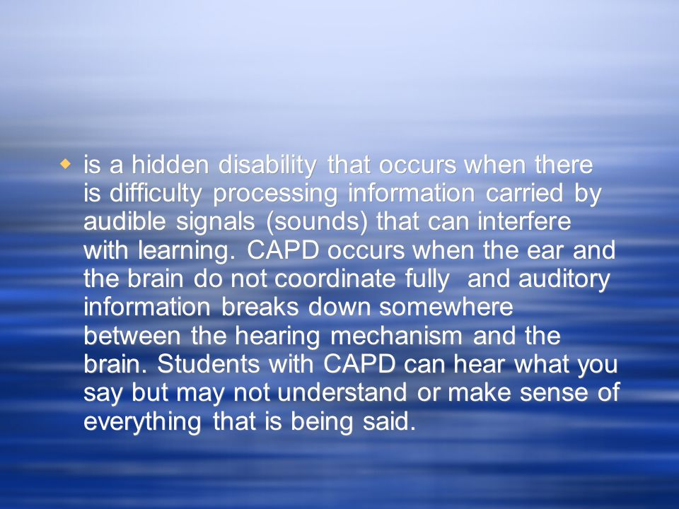 is a hidden disability that occurs when there is difficulty processing information carried by audible signals (sounds) that can interfere with learning.