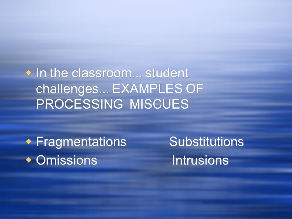 In the classroom... student challenges... EXAMPLES OF PROCESSING MISCUES