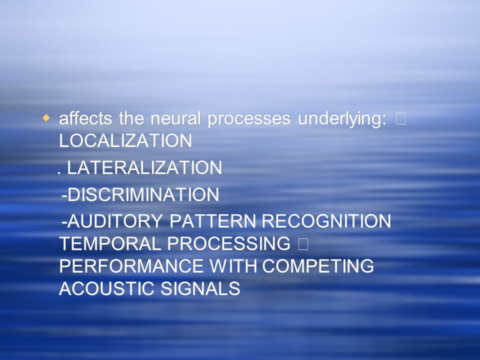 affects the neural processes underlying: ・ LOCALIZATION