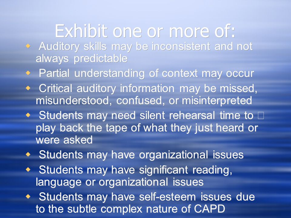 Exhibit one or more of: Auditory skills may be inconsistent and not always predictable. Partial understanding of context may occur.
