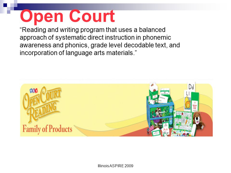 Open Court Reading and writing program that uses a balanced approach of systematic direct instruction in phonemic awareness and phonics, grade level decodable text, and incorporation of language arts materials.