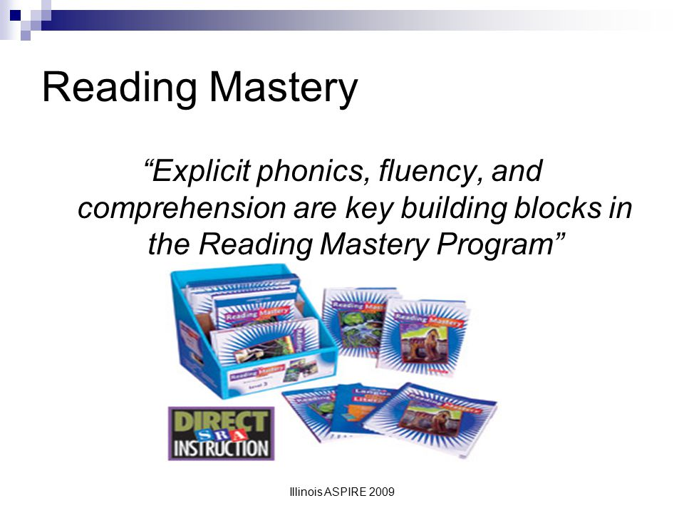 Reading Mastery Explicit phonics, fluency, and comprehension are key building blocks in the Reading Mastery Program