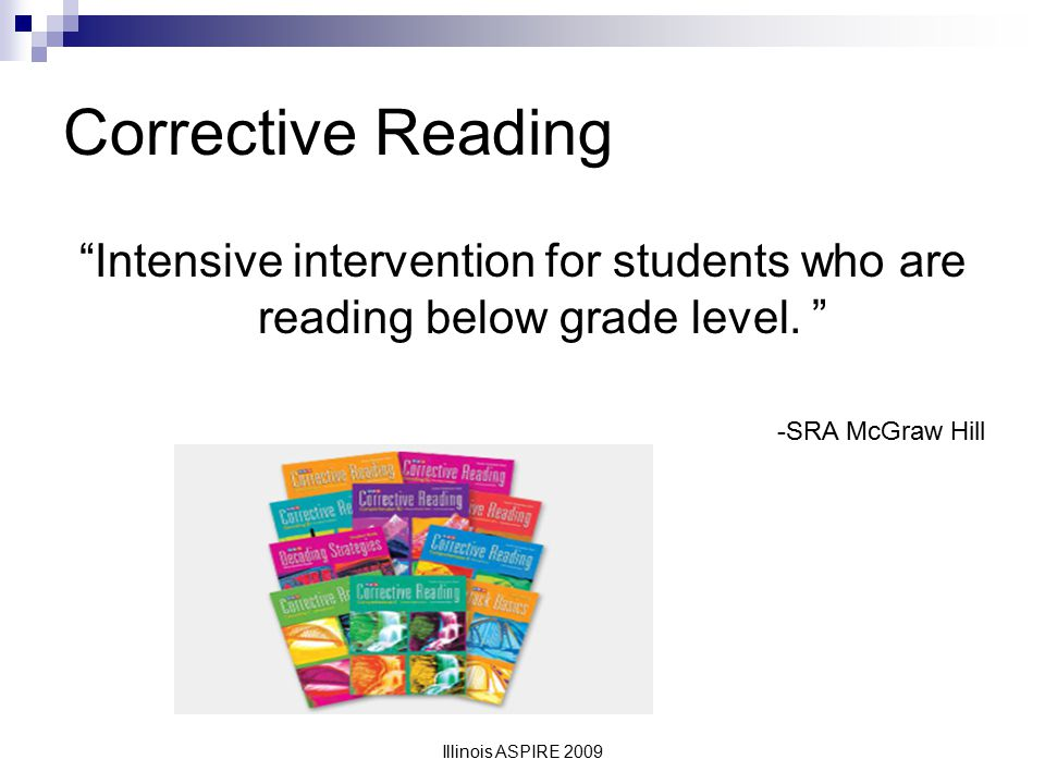 Corrective Reading Intensive intervention for students who are reading below grade level. -SRA McGraw Hill.