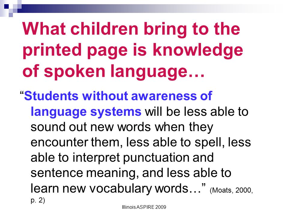 What children bring to the printed page is knowledge of spoken language…