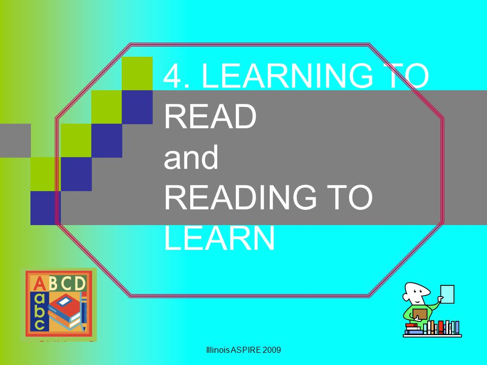 4. LEARNING TO READ and READING TO LEARN