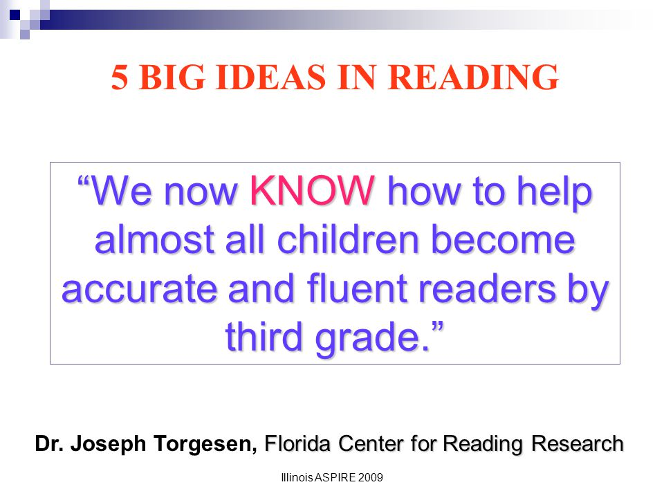 5 BIG IDEAS IN READING We now KNOW how to help almost all children become accurate and fluent readers by third grade.