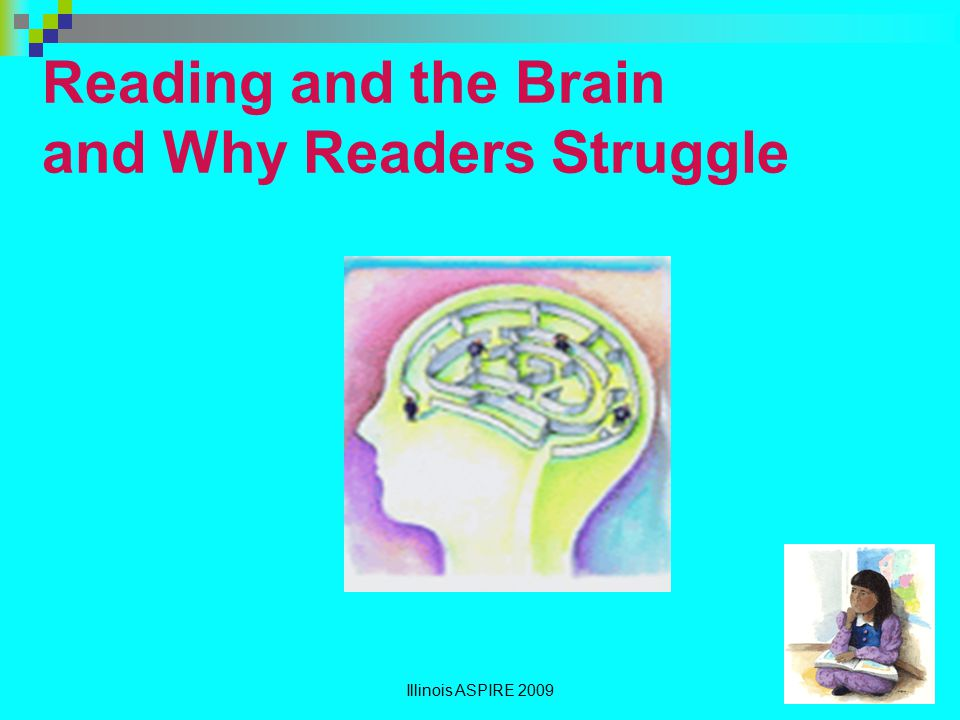 Reading and the Brain and Why Readers Struggle