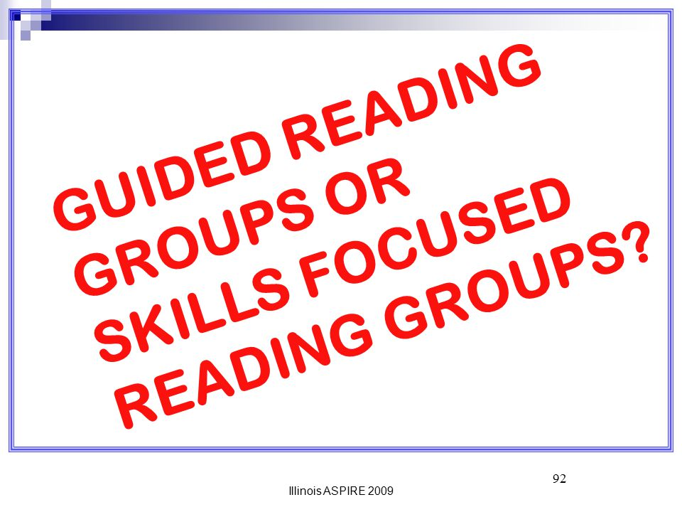 GUIDED READING GROUPS OR SKILLS FOCUSED READING GROUPS 92
