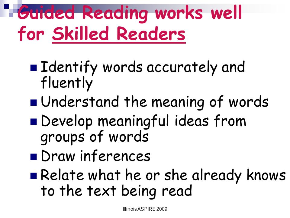 Guided Reading works well for Skilled Readers