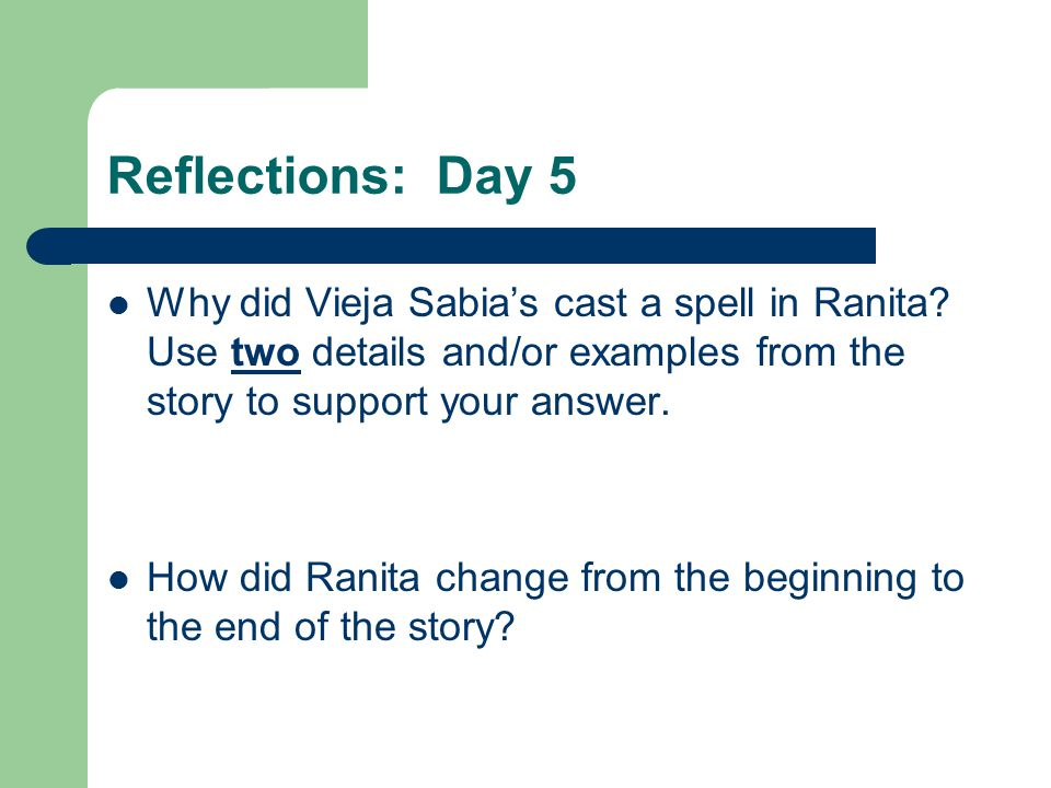 Reflections: Day 5 Why did Vieja Sabia's cast a spell in Ranita Use two details and/or examples from the story to support your answer.