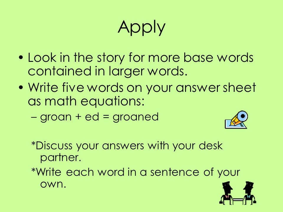 Apply Look in the story for more base words contained in larger words.