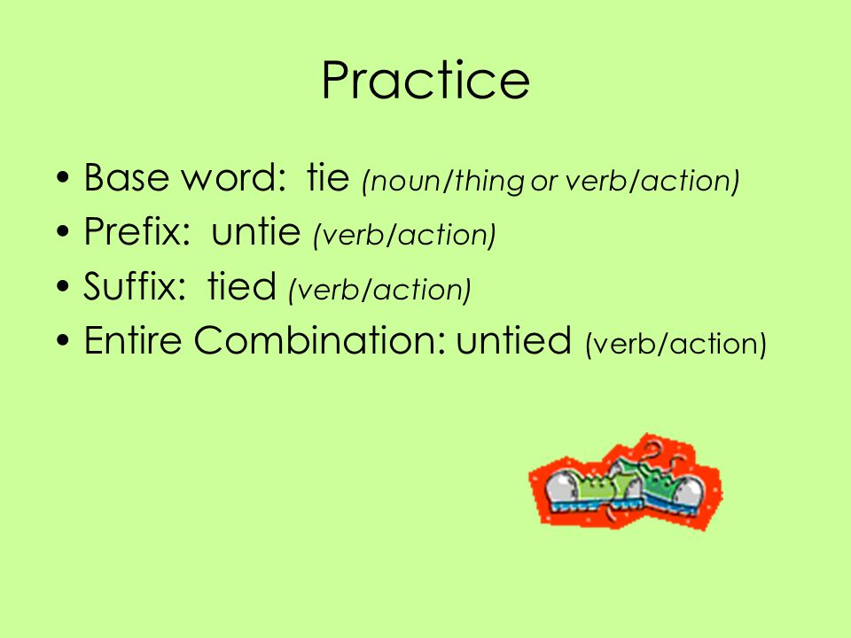 Practice Base word: tie (noun/thing or verb/action)