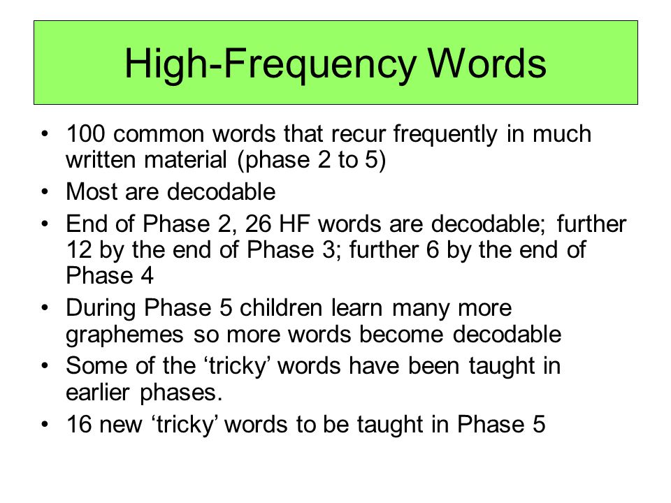 High-Frequency Words 100 common words that recur frequently in much written material (phase 2 to 5)