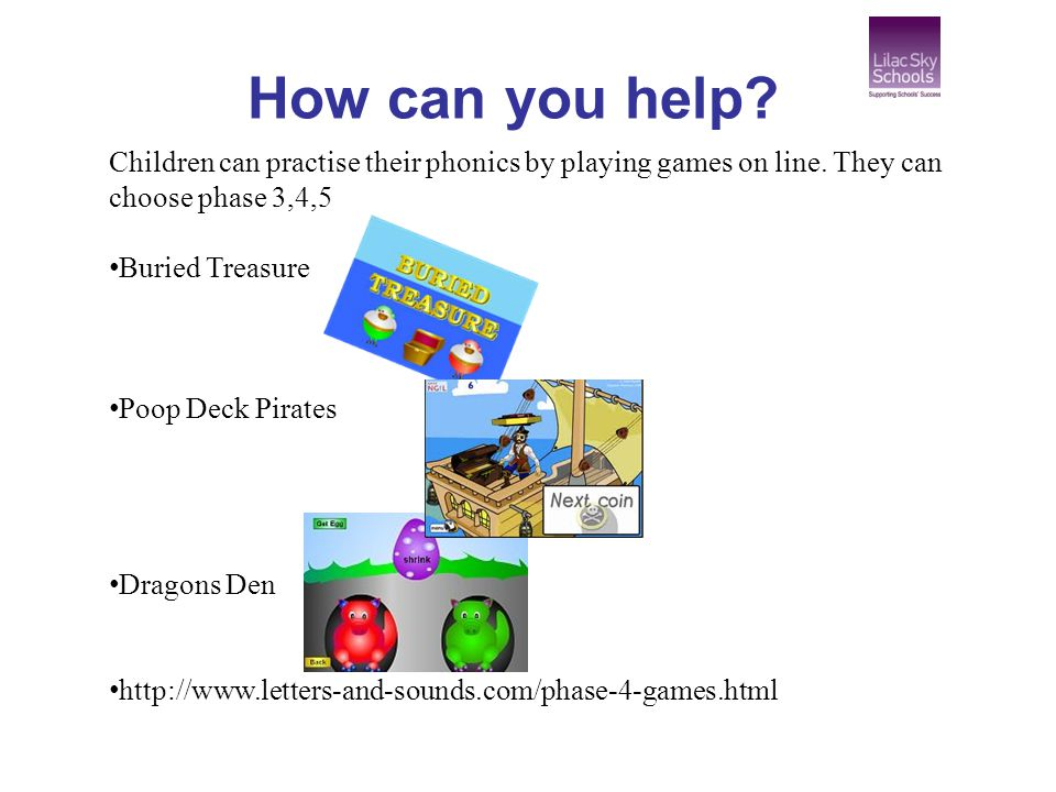 How can you help Children can practise their phonics by playing games on line. They can choose phase 3,4,5.