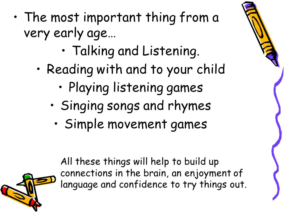 The most important thing from a very early age… Talking and Listening.
