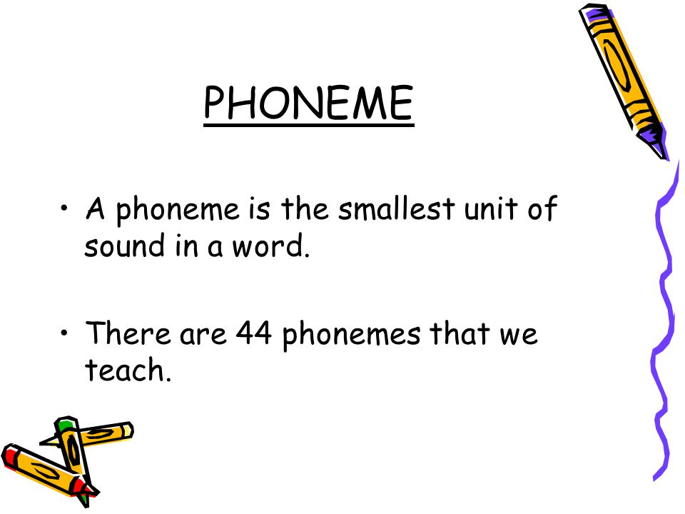 PHONEME A phoneme is the smallest unit of sound in a word.