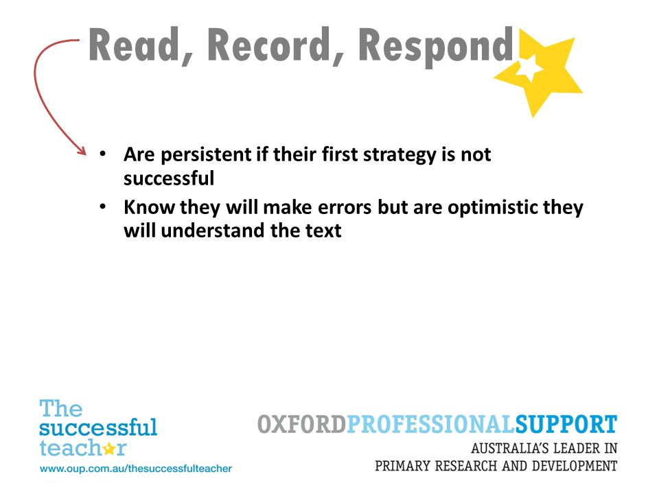 Read, Record, Respond Are persistent if their first strategy is not successful.