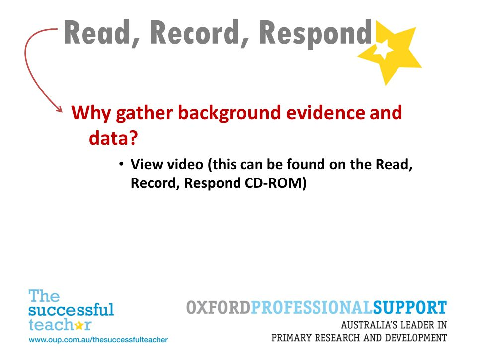 Read, Record, Respond Why gather background evidence and data