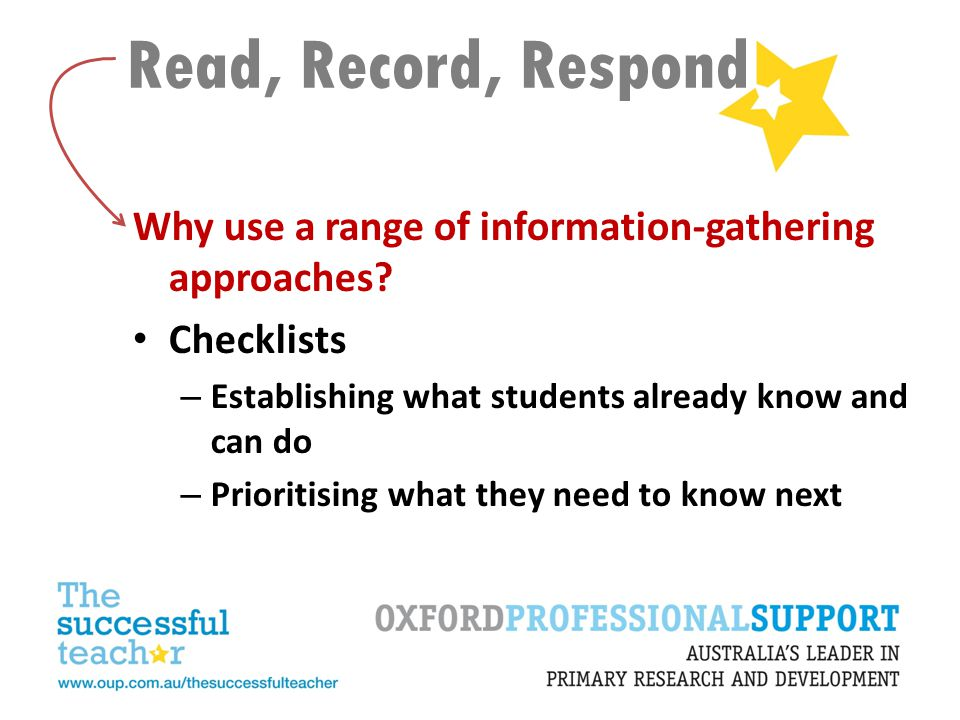 Read, Record, Respond Why use a range of information-gathering approaches Checklists. Establishing what students already know and can do.