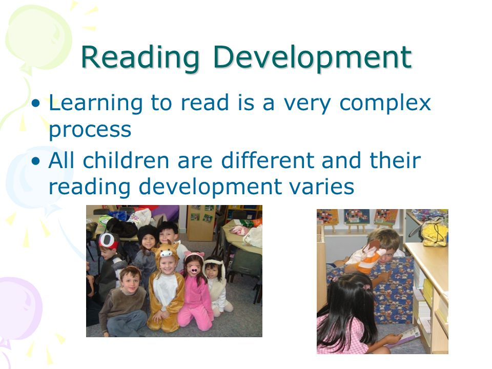 Reading Development Learning to read is a very complex process