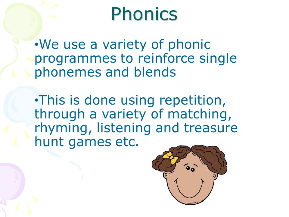 Phonics We use a variety of phonic programmes to reinforce single phonemes and blends.