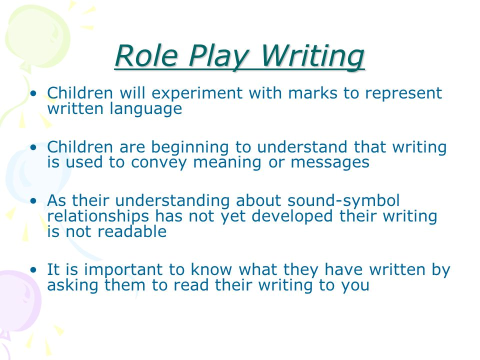 Role Play Writing Children will experiment with marks to represent written language.