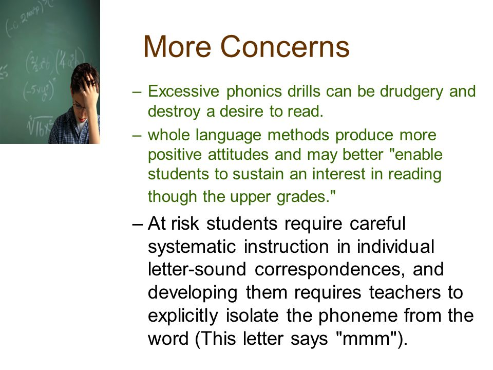 More Concerns Excessive phonics drills can be drudgery and destroy a desire to read.