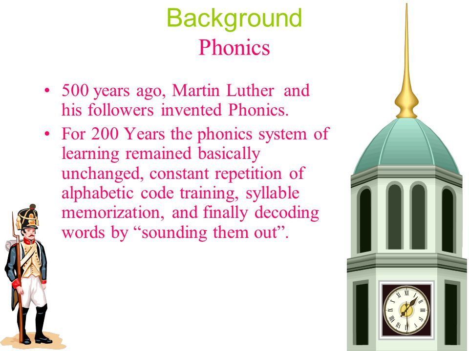 Background Phonics 500 years ago, Martin Luther and his followers invented Phonics.