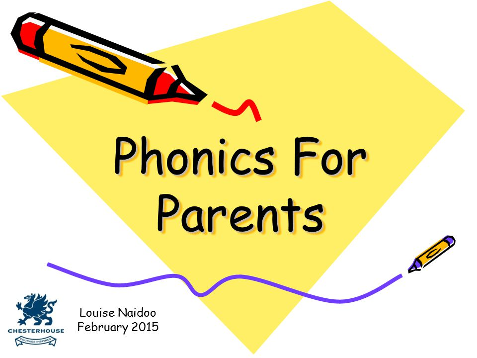 Phonics For Parents Louise Naidoo February 2015
