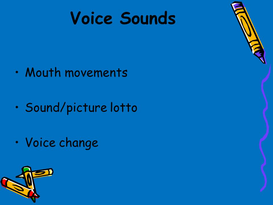 Voice Sounds Mouth movements Sound/picture lotto Voice change