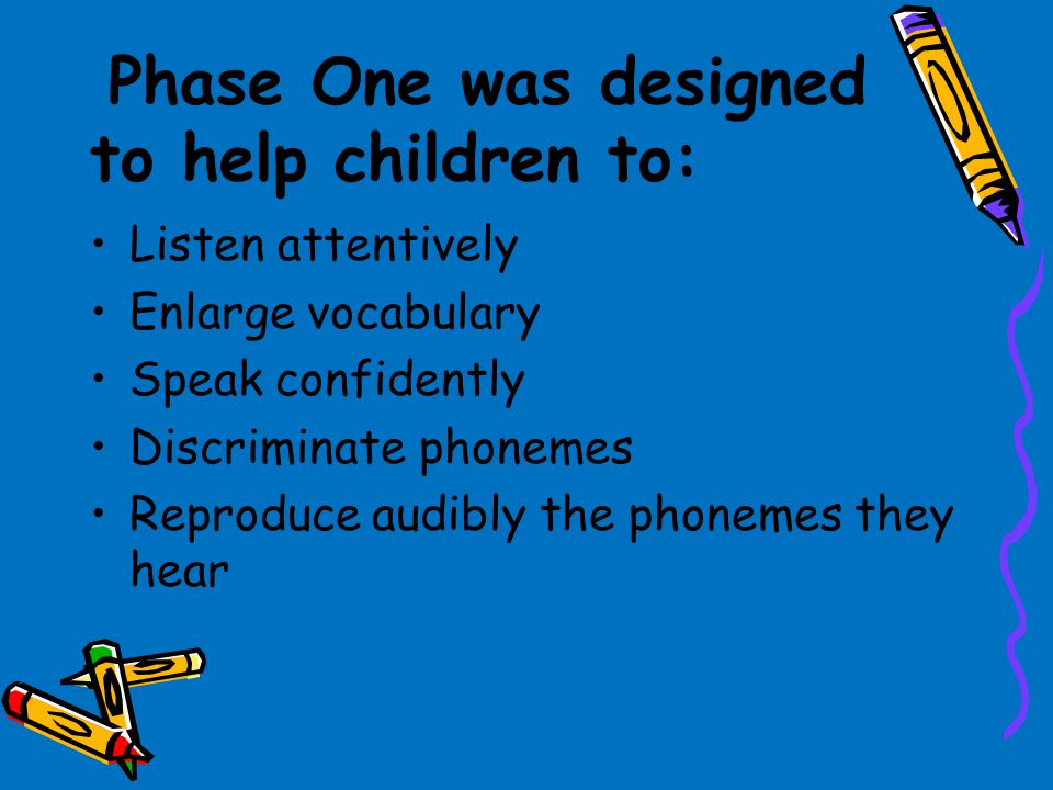 Phase One was designed to help children to: