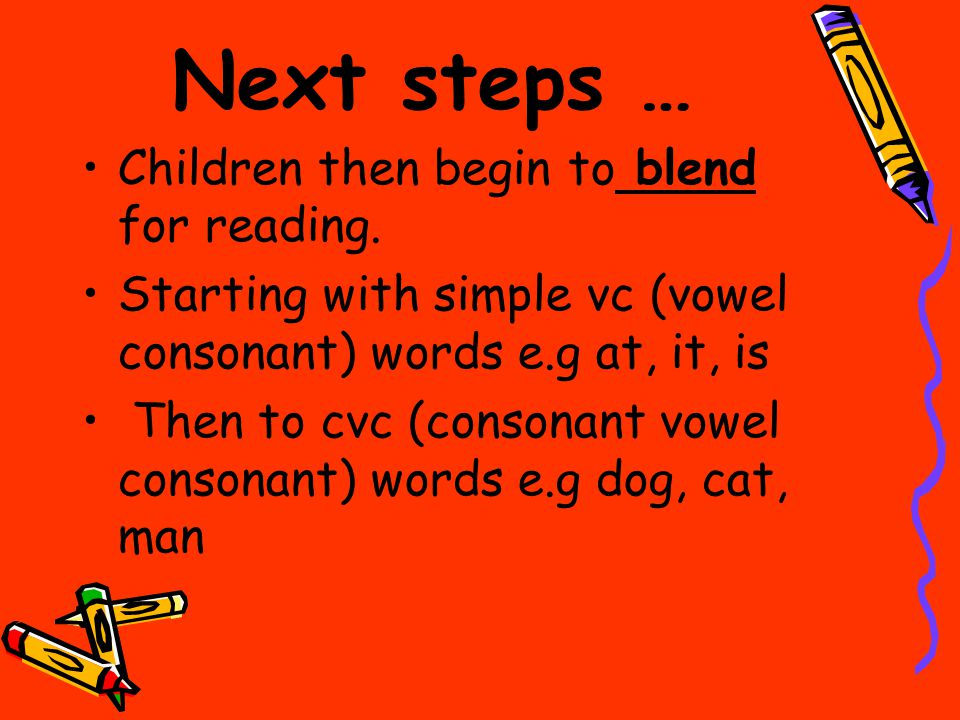 Next steps … Children then begin to blend for reading.